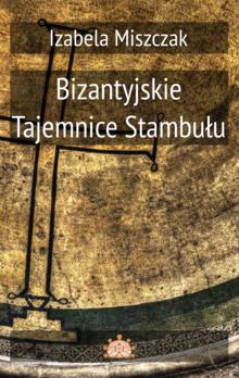 Bizantyjskie Tajemnice Stambułu