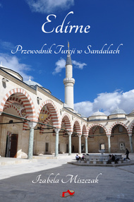 Edirne. Przewodnik Turcji w Sandałach